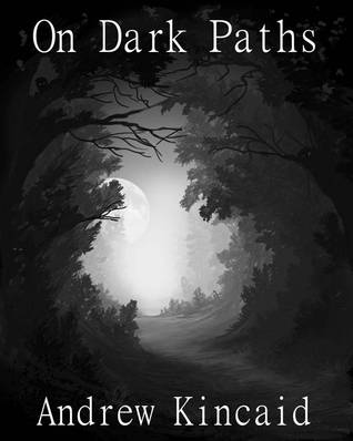 On Dark Paths by Andrew Kincaid