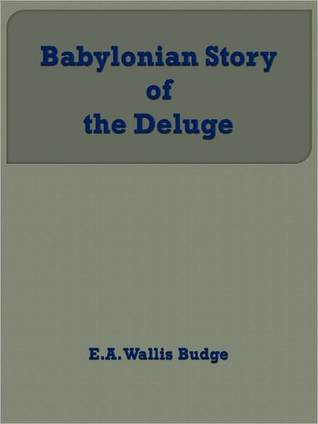 The Babylonian Story Of The Deluge 1920 by E.A. Wallis Budge