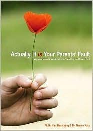 Actually, It Is Your Parents' Fault by Bernie Katz