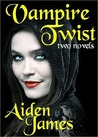 Vampire Twist by Aiden James