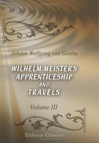 Wilhelm Meister's Apprenticeship and Travels: Volume 3. Travels