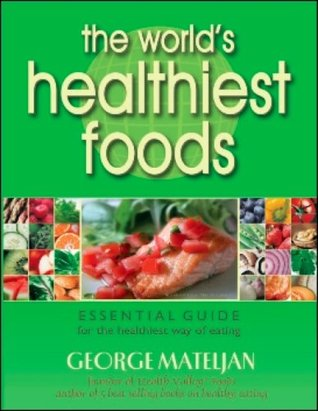 The World's Healthiest Foods, Essential Guide for the Healthi... by George Mateljan