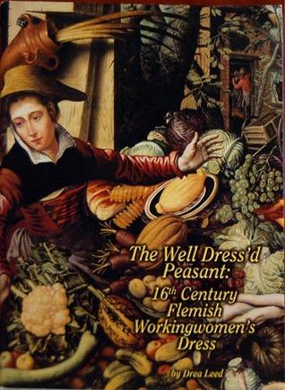 The Well Dress'd Peasant: 16th Century Flemish Workingwomen's Dress