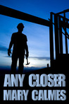 Any Closer by Mary Calmes