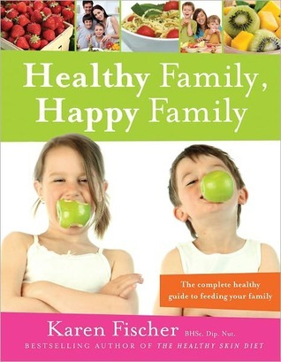 Healthy Family, Happy Family: The complete healthy guide to feeding your family