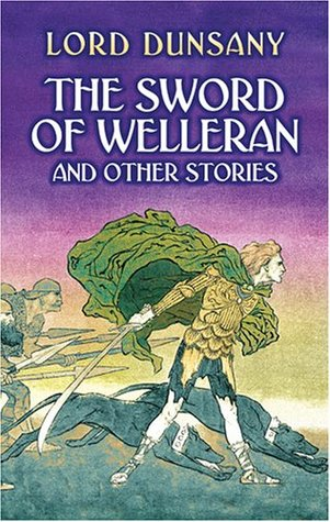 The Sword of Welleran and Other Stories by Lord Dunsany