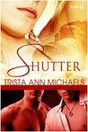 Shutter by Trista Ann Michaels