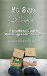 He Said, She Said: A Devotional Guide to Cultivating a Life of Passion, or How Newlyweds, Couples and Singles Can Draw Closer to God and Their Mate Through Daily Devotions