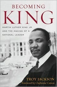 Becoming King: Martin Luther King Jr. and the Making of a National Leader