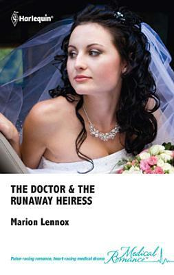 The Doctor and the Runaway Heiress by Marion Lennox
