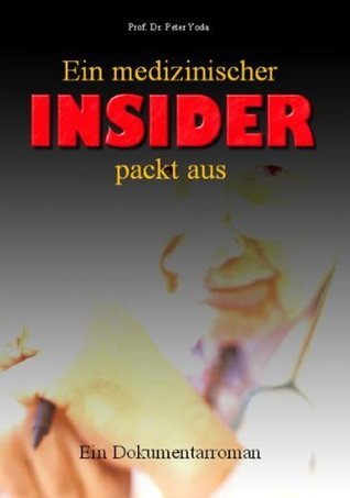 Ein Medizinischer Insider Packt Aus : ein Dokumentarroman