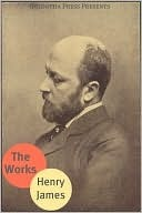 Works of Henry James. Including The Portrait of a Lady, The Turn of the Screw, The Ambassadors, The Bostonians, The Europeans & more.