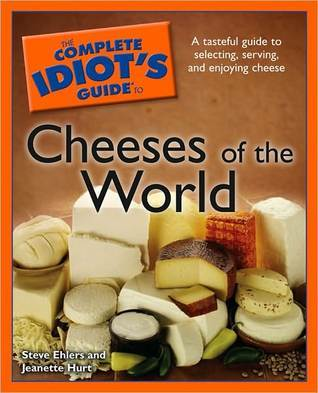 The Complete Idiot's Guide to Cheeses of the World (Complete Idiot's Guide to)