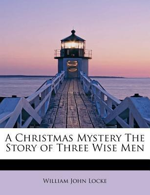 A Christmas Mystery.A Christmas Mystery The Story Of Three Wise Men By William