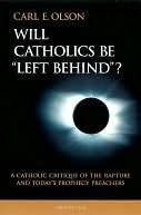 Will Catholics Be Left Behind by Carl E. Olson