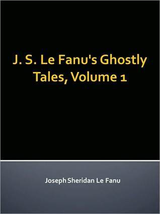 J. S. Le Fanu's Ghostly Tales V1