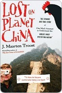 Lost on Planet China: The Strange and True Story of One Man's Attempt to Understand the World's Most Mystifying Nation, or How He Became Comfortable Eating Live Squid