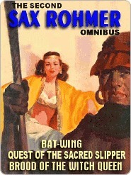 The Second Sax Rohmer Omnibus: Quest of the Sacred Slipper, Bat-Wing & Brood of the Witch Queen