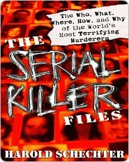 The serial killer files: the who, what, where, how, and why of the world's most terrifying murderers par Harold Schechter