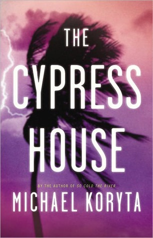 The Cypress House by Michael Koryta