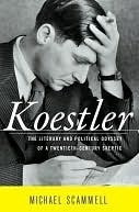 Koestler: The Literary and Political Odyssey of a Twentieth Century Skeptic