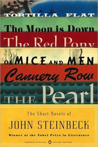 The Short Novels: Tortilla Flat / The Moon is Down / The Red Pony / Of Mice and Men / Cannery Row / The Pearl