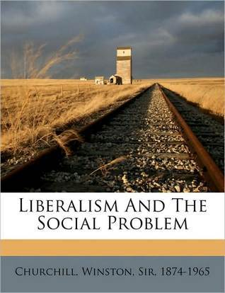 Liberalism and the Social Problem: A Collection of Early Speeches as a Member of Parliament