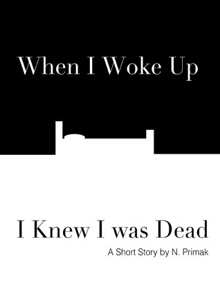 When I Woke Up I Knew I was Dead by N. Primak