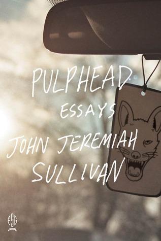 Pulphead by John Jeremiah Sullivan