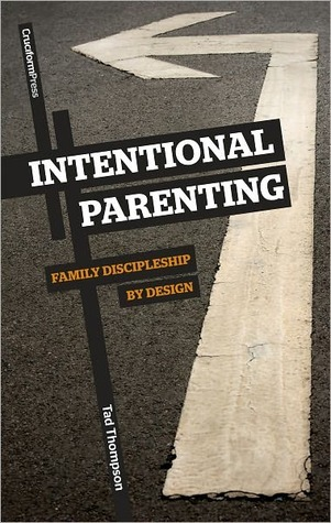 Intentional Parenting by Tad Thompson
