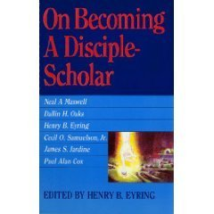 On Becoming a Disciple-Scholar by Henry B. Eyring