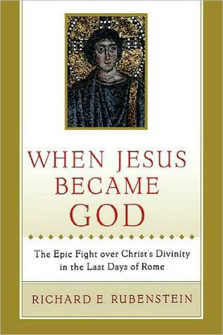 When Jesus Became God by Richard E. Rubenstein