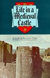 Life in a Medieval Castle by Joseph Gies