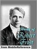 Works of Robert Frost (150+). Includes A Boy's Will, North of Boston, Mountain Interval and other poems