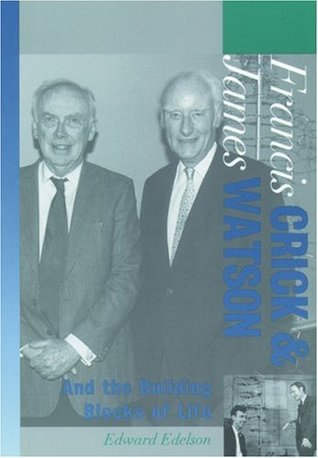 Francis Crick and James Watson: And the Building Blocks of Life
