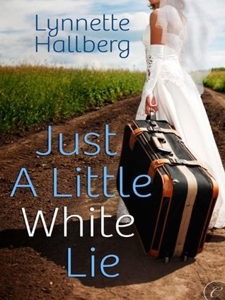 Just a Little White Lie by Lynnette Hallberg
