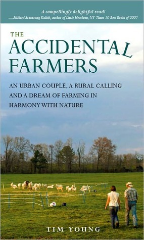The Accidental Farmers: An urban couple, a rural calling and a dream of farming in harmony with Nature by Tim   Young