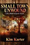 Small Town Unwound (Dr. Delta Grayson, #1)