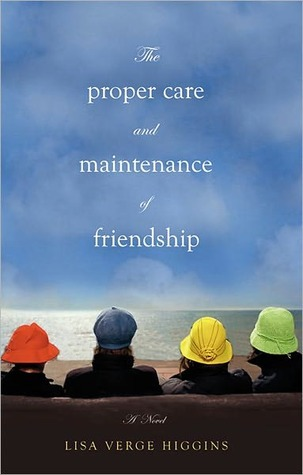 The proper care and maintenance of friendship by Lisa Verge Higgins