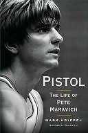 Pistol: A Biography of Pete Maravich