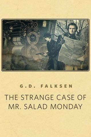 The Strange Case of Mr. Salad Monday by G.D. Falksen