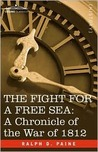 The Fight for a Free Sea: A Chronicle of the War of 1812