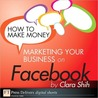 How to Make Money Marketing Your Business on Facebook