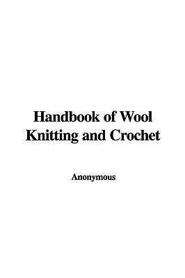 Handbook of Wool Knitting and Crochet by Anonymous