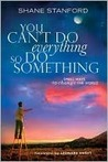 You Cant Do Everything So Do Something