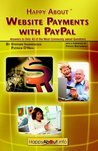 Happy About Website Payments With Paypal: Answers to over 40 of the Most Commonly Asked Questions