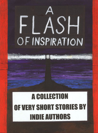 a-flash-of-inspiration-a-collection-of-very-short-stories-by-indie-authors