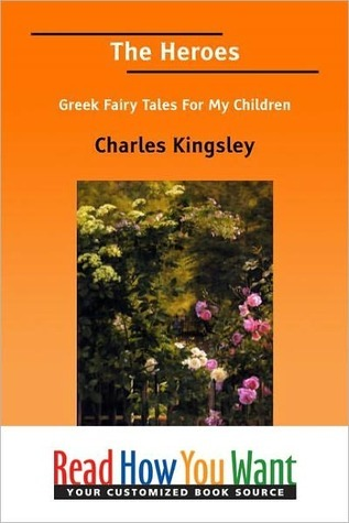 The Heroes, or, Greek Fairy Tales for My...
