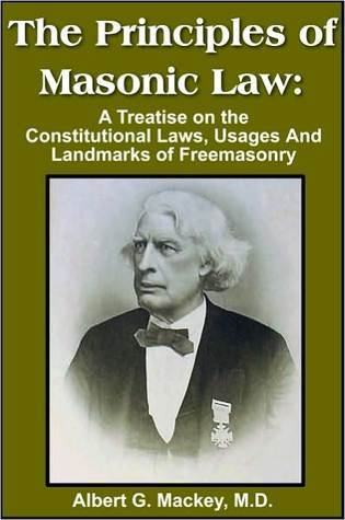 The Principles Of Masonic Law: A Treatise On The Constitutional Laws, Usages And Landmarks Of Freemasonry