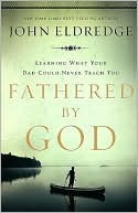 Fathered by God: Learning What Your Dad Could Never Teach You Participant's Guide
